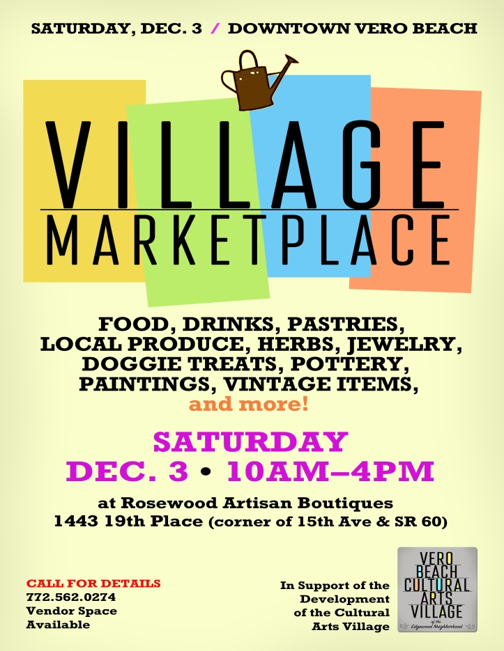 The Village Market Place will be held on Saturday, December 3 from 10 am to 4 pm at  Rosewood Artisan Boutiques, 1443 19th Place in Vero Beach.